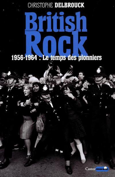 BRITISH ROCK - 1956-1964 : LE TEMPS DES PIONNIERS Delbrouck Christophe Castor astral