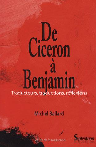 DE CICERON A BENJAMIN  -  TRADUCTEURS, TRADUCTIONS, REFLEXIONS BALLARD MICHEL PU SEPTENTRION