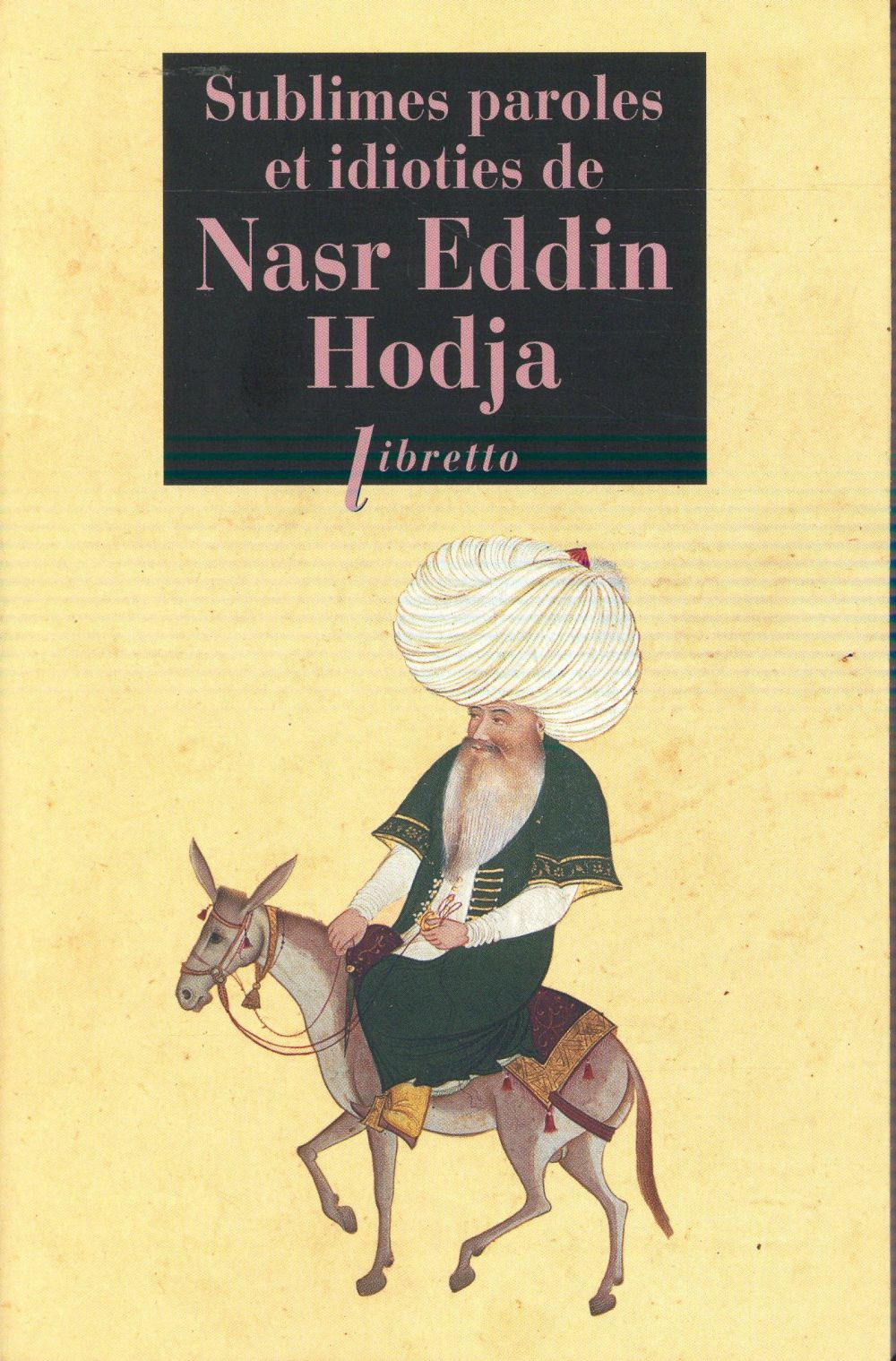 SUBLIMES PAROLES ET IDIOTIES DE NASR EDDIN HODJA  -  TOUT NASR EDDIN, OU PRESQUE