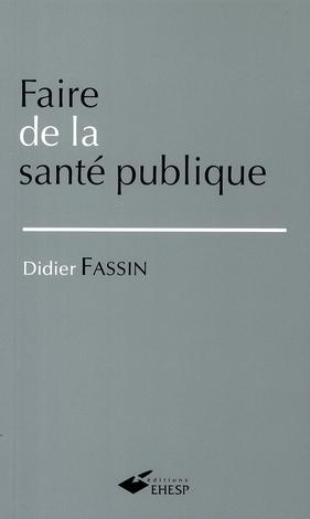 FAIRE DE LA SANTE PUBLIQUE