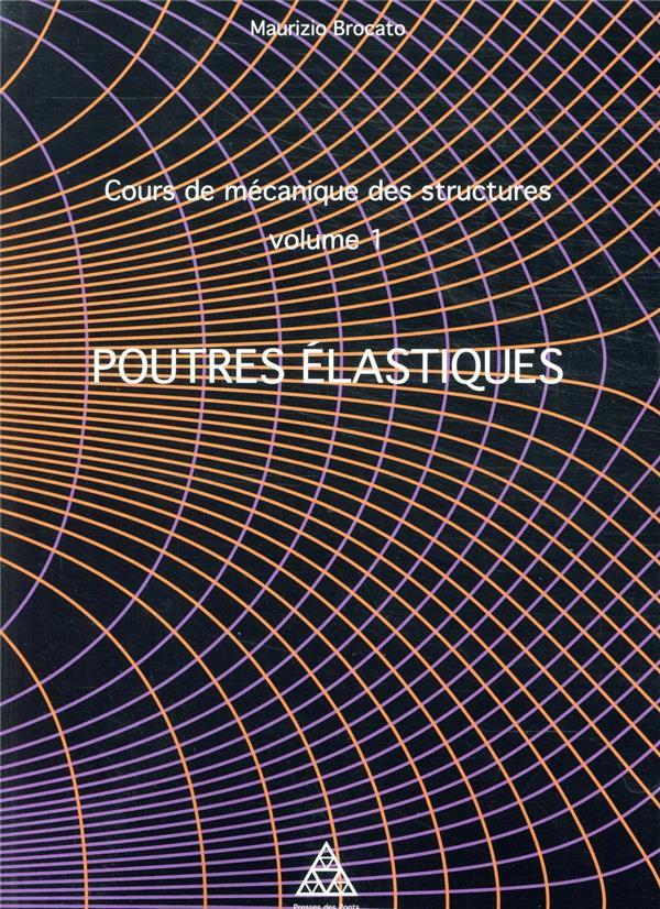 COURS DE MECANIQUE DES STRUCTURES VOLUME 1 - POUTRES ELASTIQUES BROCATO MAURIZIO PONTS CHAUSSEES