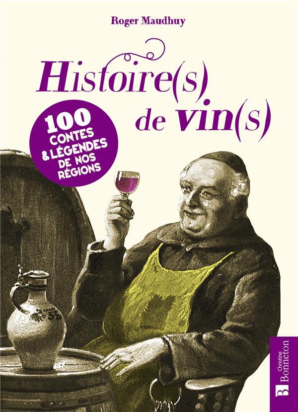 HISTOIRE(S) DE VIN(S) - 100 CONTES & LEGENDES DE NOS REGIONS  BONNETON