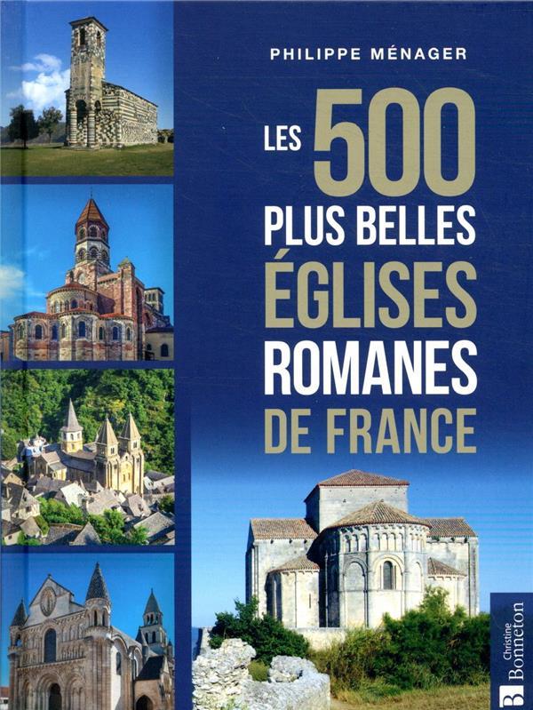 LES 500 PLUS BELLES EGLISES ROMANES DE FRANCE MENAGER, PHILIPPE BONNETON
