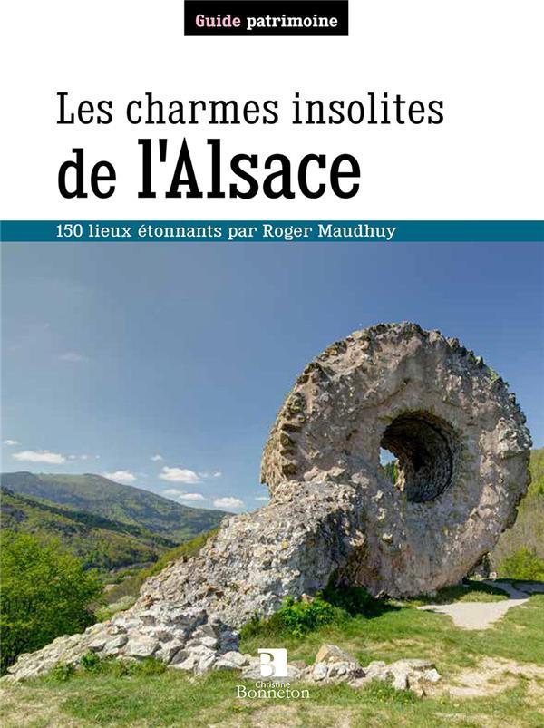 LES CHARMES INSOLITES DE L'ALSACE MAUDHUY ROGER BONNETON