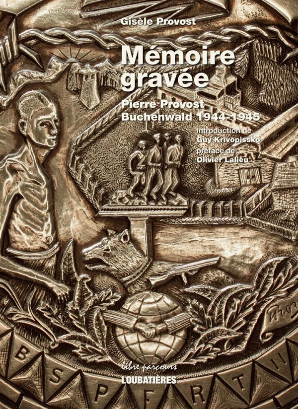 MEMOIRE GRAVEE  -  PIERRE PROVOST-BUCHENWALD 1944-1945 PROVOST GISELE Loubatières
