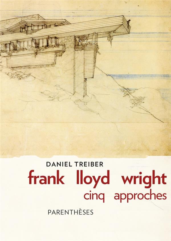 FRANK LLOYD WRIGHT, CINQ APPROCHES