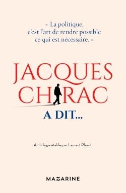 JACQUES CHIRAC A DIT... - BONS MOTS, PETITES PHRASES, TRAITS D'ESPRIT, PIQUES, SENTENCES, PROPHETIES  Mazarine