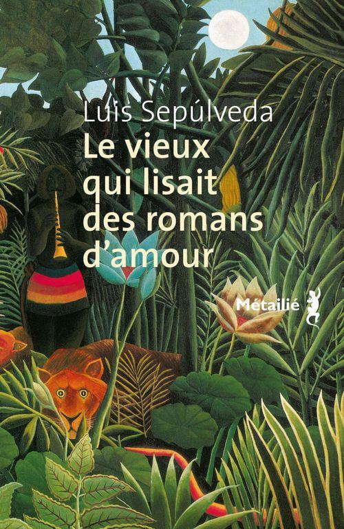 LE VIEUX QUI LISAIT DES ROMANS SEPULVEDA LUIS METAILIE