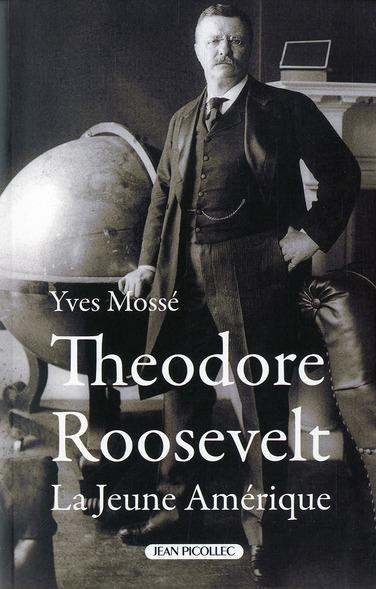 THEODORE ROOSEVELT Mossé Yves J. Picollec