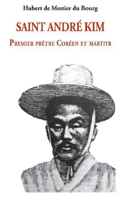 SAINT ANDRE KIM : PREMIER PRETRE COREEN ET MARTYR