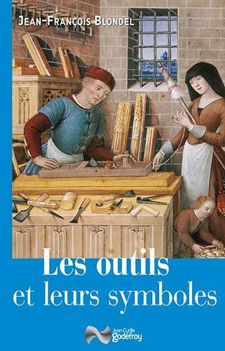LES OUTILS ET LEURS SYMBOLES BLONDEL JEAN FRANCOIS J.-C. Godefroy