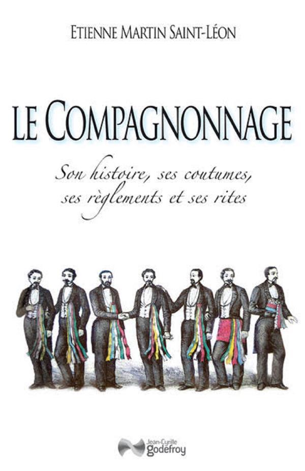 LE COMPAGNONNAGE MARTIN SAINT-LEON ETIENNE GODEFROY