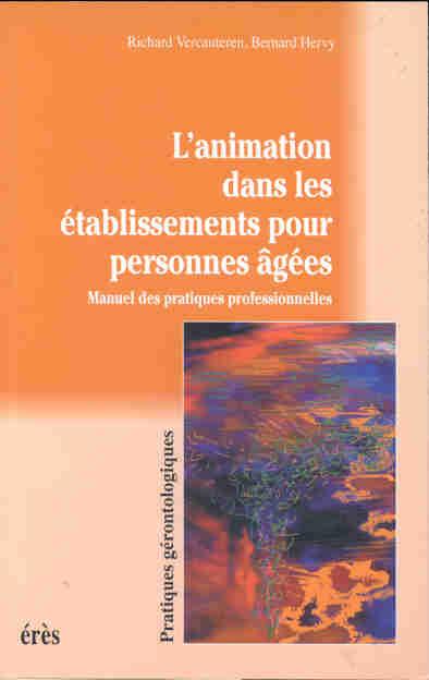 CONCEVOIR L'ANIMATION DANS LES ETABLISSEMENTS POUR PERSONNES AGEES VERCAUTEREN/HERVY EPEL
