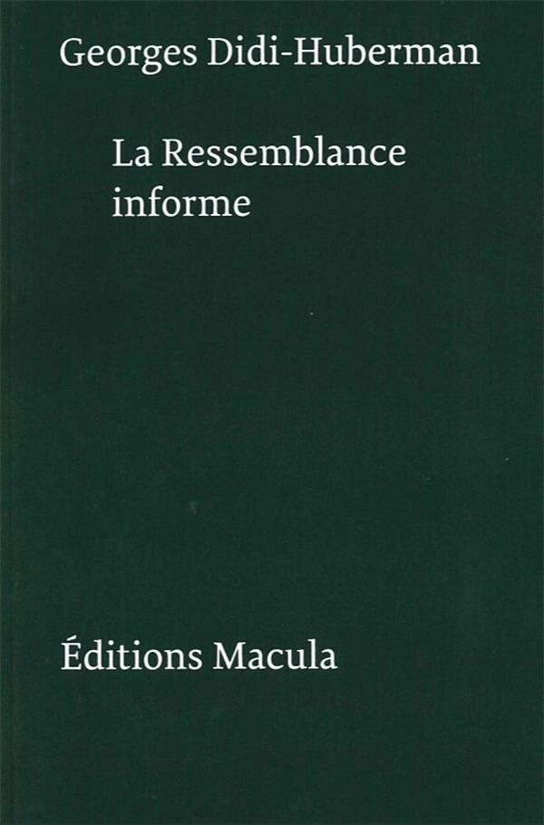 RESSEMBLANCE INFORME OU LE GAI SAVOIR VISUEL SELON GEORGES BATAILLE - NOUVELLE EDITION - POSTFACE IN