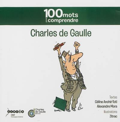CHARLES DE GAULLE - 100 MOTS POUR COMPRENDRE Mora Alexandre Canopé-CRDP de l'académie de Reims