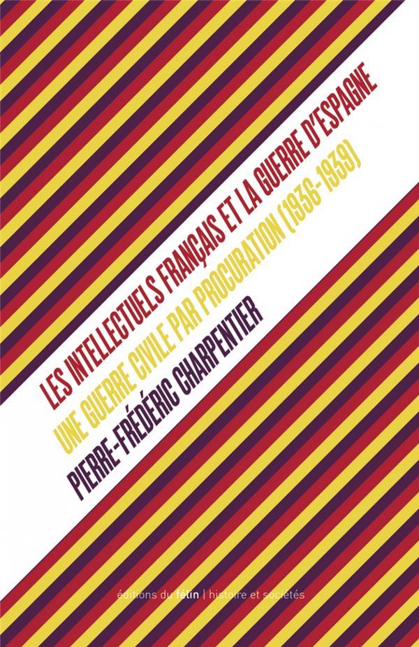 LES INTELLECTUELS FRANCAIS ET LA GUERRE D ESPAGNE (1936-1939 CHARPENTIER P-F. DU FELIN