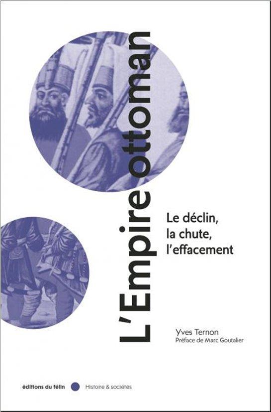 L'EMPIRE OTTOMAN     LE DECLIN, LA CHUTE, L'EFFACEMENT