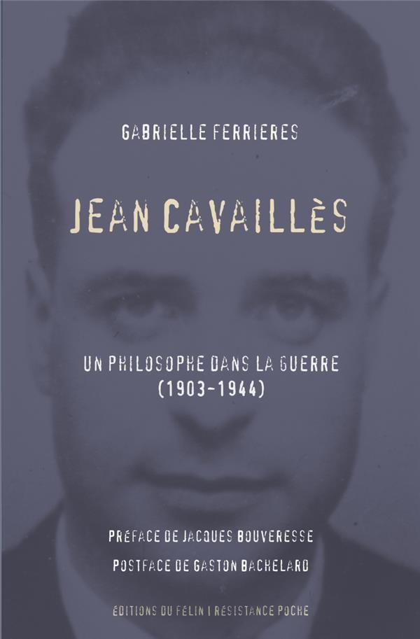 JEAN CAVALLES  -  UN PHILOSOPHE DANS LA GUERRE (1903-1944)