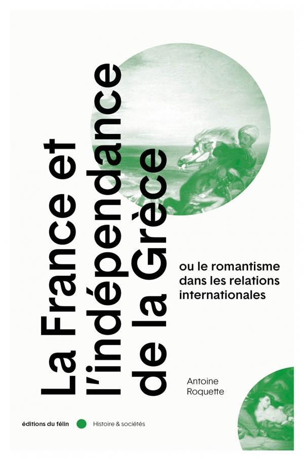 LA FRANCE ET L'INDEPENDANCE DE LA GRECE OU LE ROMANTISME DANS LES RELATIONS INTERNATIONALES