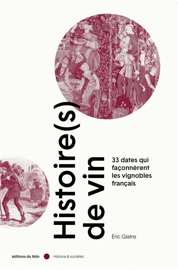 HISTOIRE(S) DE VIN  -  LES 36 GRANDES DATES DES VIGNOBLES FRANCAIS GLATRE ERIC DU FELIN