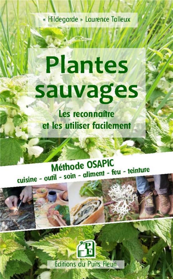GUIDE PRATIQUE DES PLANTES SAUVAGES  -  LES RECONNAITRE ET LES UTILISER FACILEMENT TALLEUX LAURENCE PUITS FLEURI