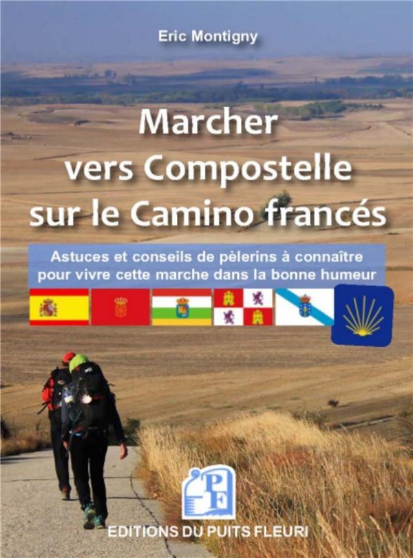 MARCHER VERS COMPOSTELLE SUR LE CAMINO FRANCES  -  ASTUCES ET CONSEILS A CONNAITRE POUR VIVRE CETTE MARCHE SEREINEMENT