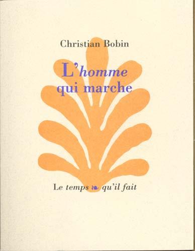 L'HOMME QUI MARCHE BOBIN CHRISTIAN TEMPS IL FAIT