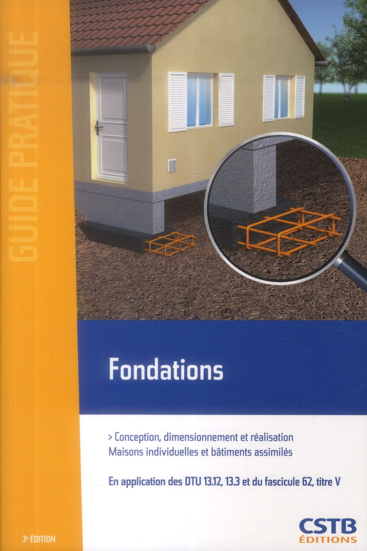 FONDATIONS CONCEPTIONS DIMENSIONNEMENT ET REALISATION - CONCEPTION, DIMENSIONNEMENT ET REALISATION. NON RENSEIGNÉ Centre scientifique et technique du bâtiment