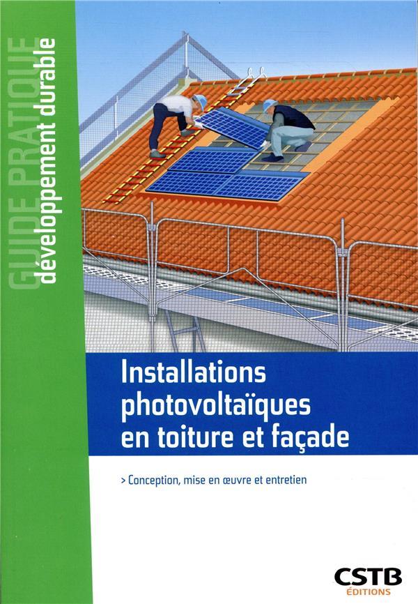 Installations Photovoltaiques En Toiture Et Facade - Conception, Mise En Oeuvre Et Entretien