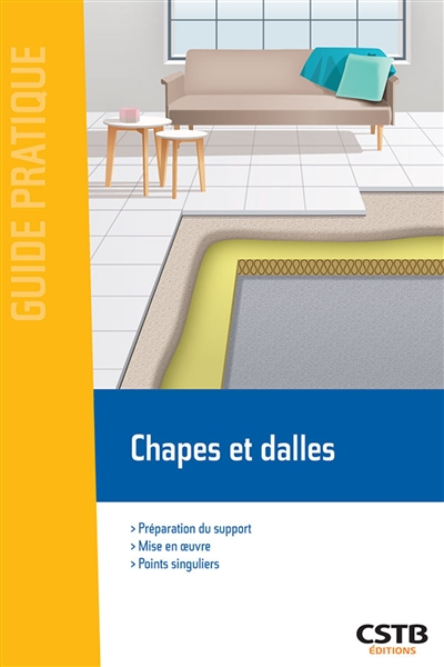 Chapes Et Dalles - Preparation Du Support  Mise En Oeuvre  Points Singuliers