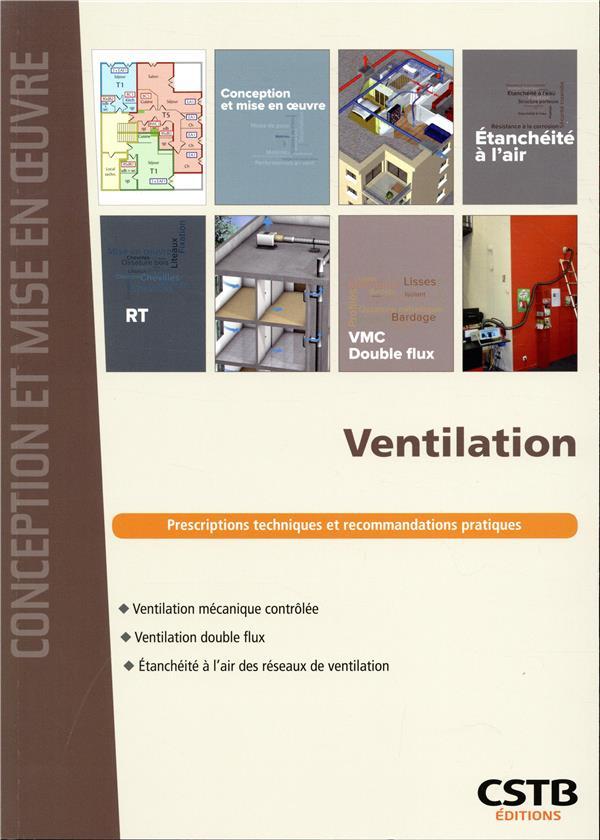 VENTILATION - PRESCRIPTIONS TECHNIQUES ET RECOMMANDATIONS PRATIQUES. VENTILATION MECANIQUE CONTROLEE BERNARD/LEPRINCE/QUA CSTB