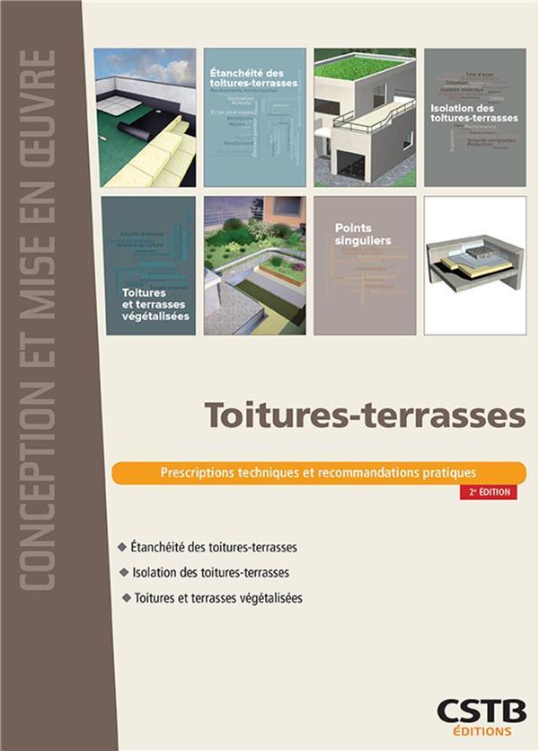 TOITURES-TERRASSES - PRESCRIPTIONS TECHNIQUES ET RECOMMANDATIONS PRATIQUES