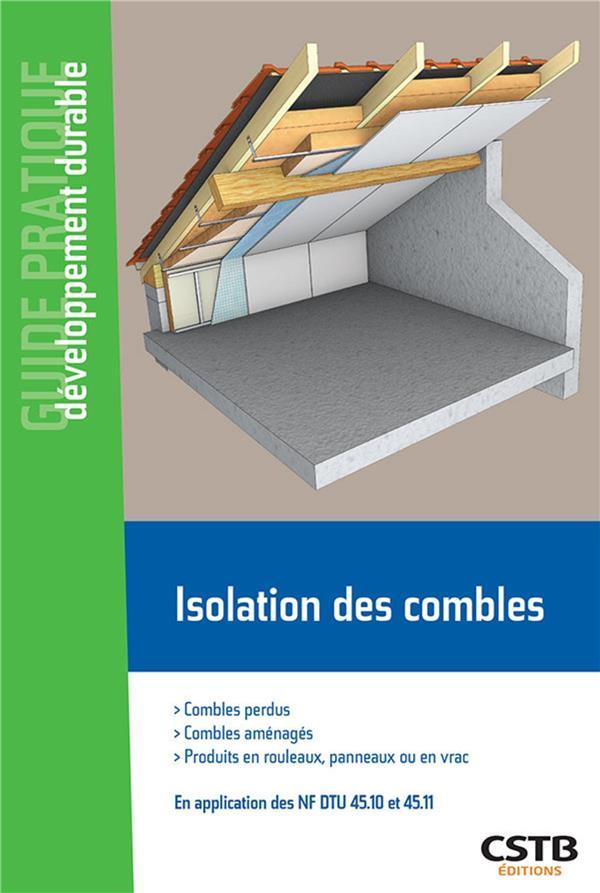 ISOLATION DES COMBLES - COMBLES PERDUS, COMBLES AMENAGES. PRODUITS EN ROULEAUX, EN PANNEAUX OU EN VRAC