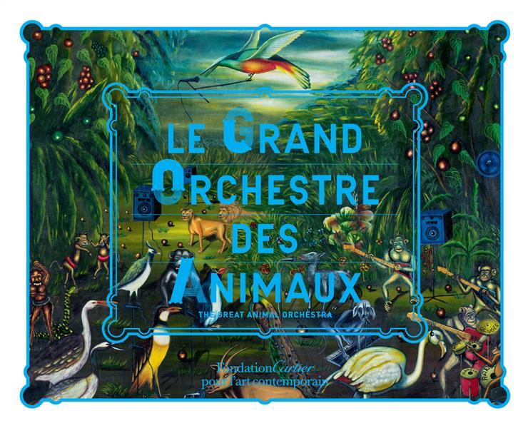 LE GRAND ORCHESTRE DES ANIMAUX ALBERT BRUCE/BOEUF G Fondation Cartier pour l'art contemporain