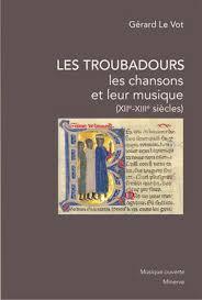 LES TROUBADOURS, LES CHANSONS ET LEUR MUSIQUE - XIIE-XIIIE SIECLES
