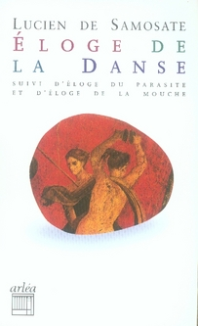 ELOGE DE LA DANSE SAMOSATE LUCIEN DE ARLEA