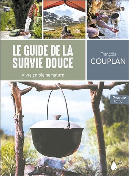 LE GUIDE DE LA SURVIE DOUCE     VIVRE EN PLEINE NATURE