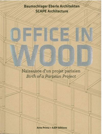 OFFICE IN WOOD - NAISSANCE D-UN PROJET PARISIEN HUGRON JEAN-PHILIPPE AAM