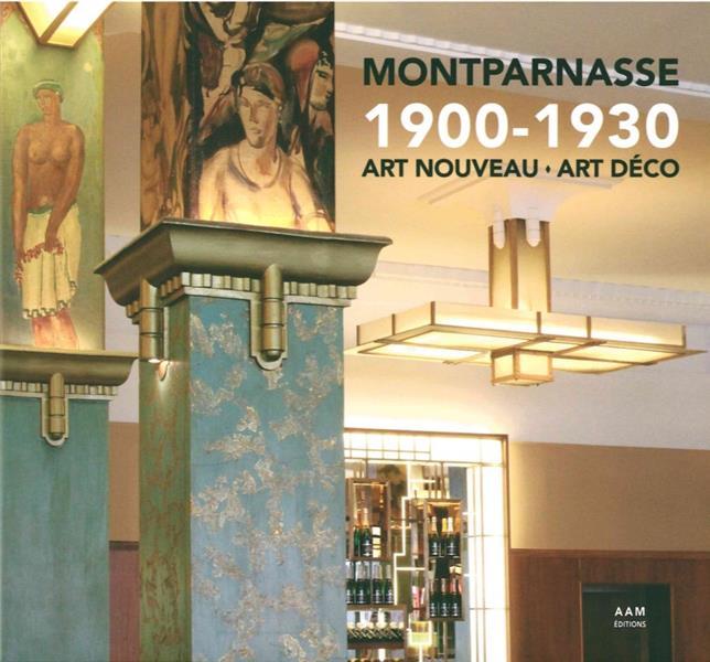 MONTPARNASSE 1900-1930 ART NOUVEAU ART DECO COLL AAM