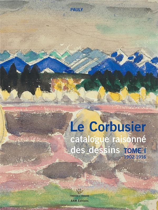 DESSINS DE LE CORBUSIER, CATALOGUE RAISONNE T.1  -  1902-1916