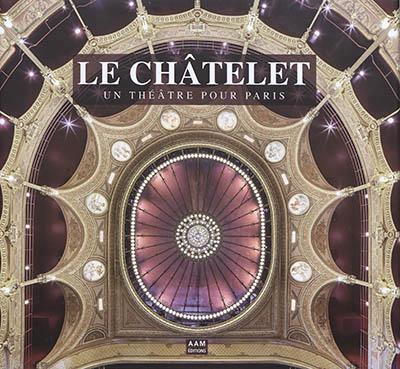 LE CHATELET - UN THEATRE POUR PARIS