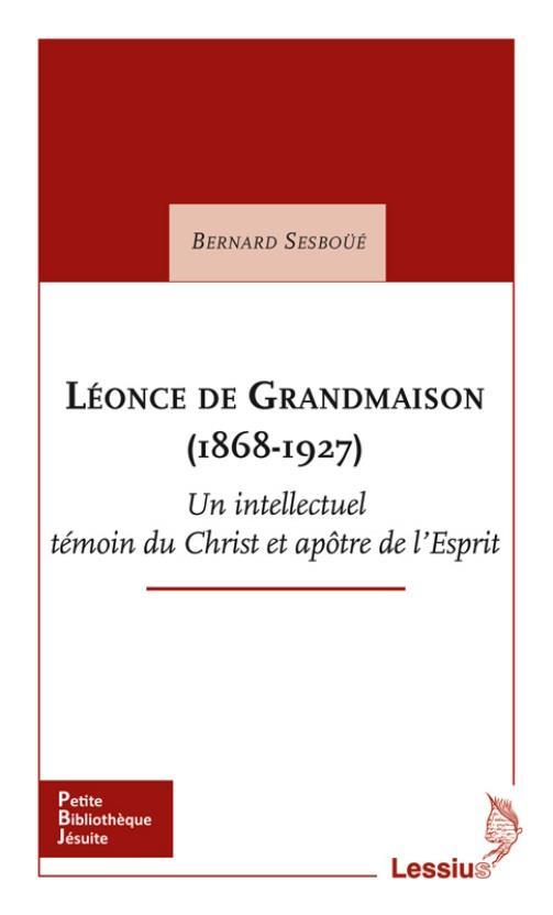 LEONCE DE GRANDMAISON (1868-1927)  -  UN INTELLECTUEL TEMOIN DU CHRIST ET APOTRE DE L'ESPRIT