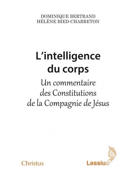 L'INTELLIGENCE DU CORPS   UN COMMENTAIRE DES CONSTITUTIONS DE LA COMPAGNIE DE JESUS