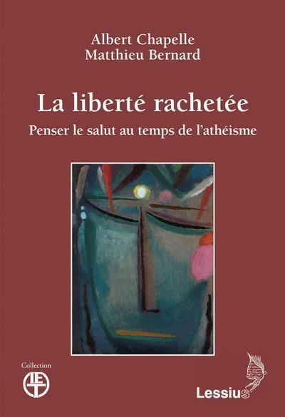 LA LIBERTE RACHETEE - PENSER LE SALUT AU TEMPS DE L'ATHEISME