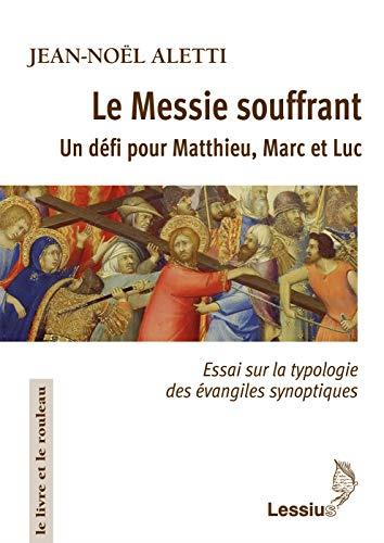 LE MESSIE SOUFFRANT - UN DEFI POUR MATTHIEU, MARC ET LUC