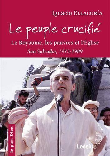 LE PEUPLE CRUCIFIE     LE ROYAUME, LES PAUVRES ET L'EGLISE (SAN SALVADOR, 1973 1989)