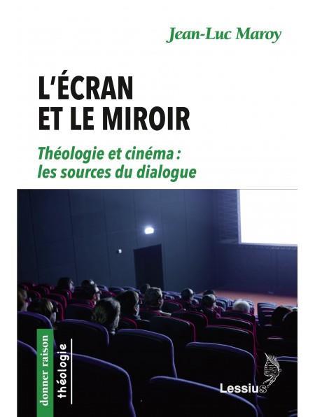 L'ECRAN ET LE MIROIR     THEOLOGIE ET CINEMA, LES SOURCES DU DIALOGUE