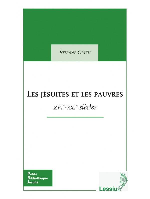 LES JESUITES ET LES PAUVRES  -  XVIE-XXIE SIECLES