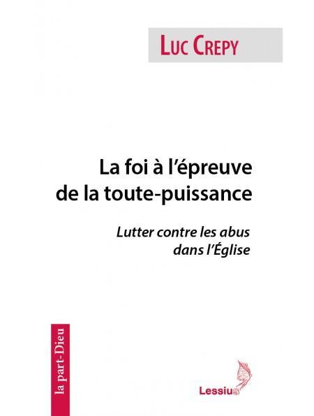 LA FOI A L'EPREUVE DE LA TOUTE-PUISSANCE  -  LUTTER CONTRE LES ABUS DANS L'ÉGLISE
