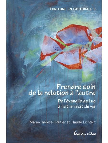 PRENDRE SOIN DE LA RELATION A L'AUTRE  -  DE L'EVANGILE DE LUC A NOTRE RECIT DE VIE